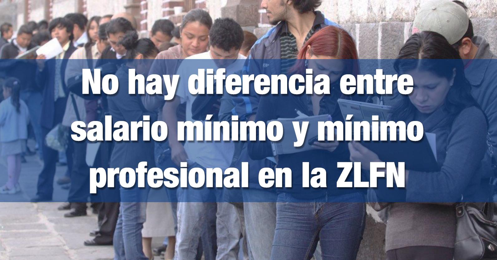No hay diferencia entre salario mínimo salario mínimo profesional en ZLFN