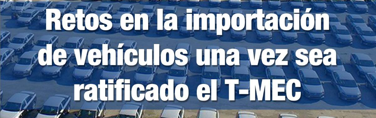Retos en la importación de vehículos una vez sea ratificado el T-MEC