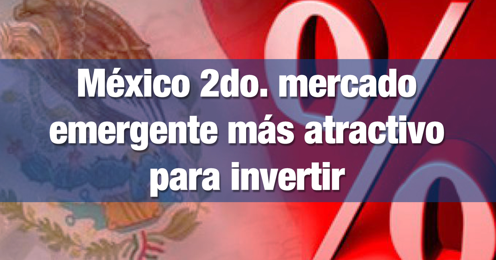 México 2do. mercado emergente más atractivo para invertir