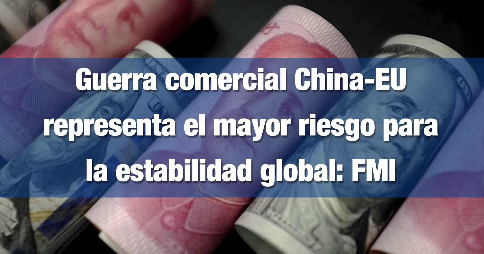 Guerra comercial China-EU representa el mayor riesgo para la estabilidad global: FMI