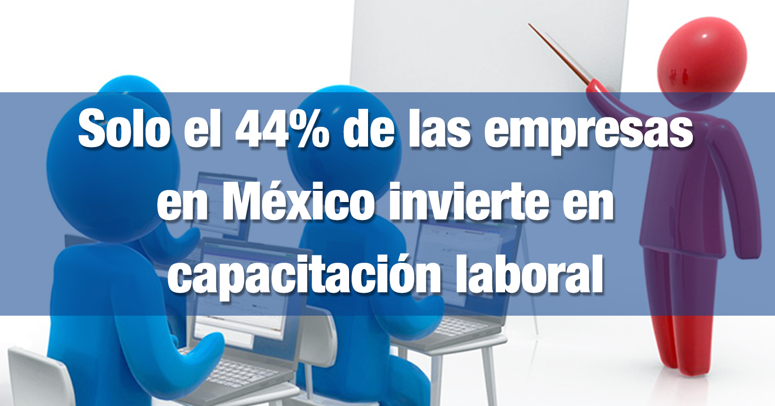 Solo el 44% de las empresas en México invierte en capacitación laboral