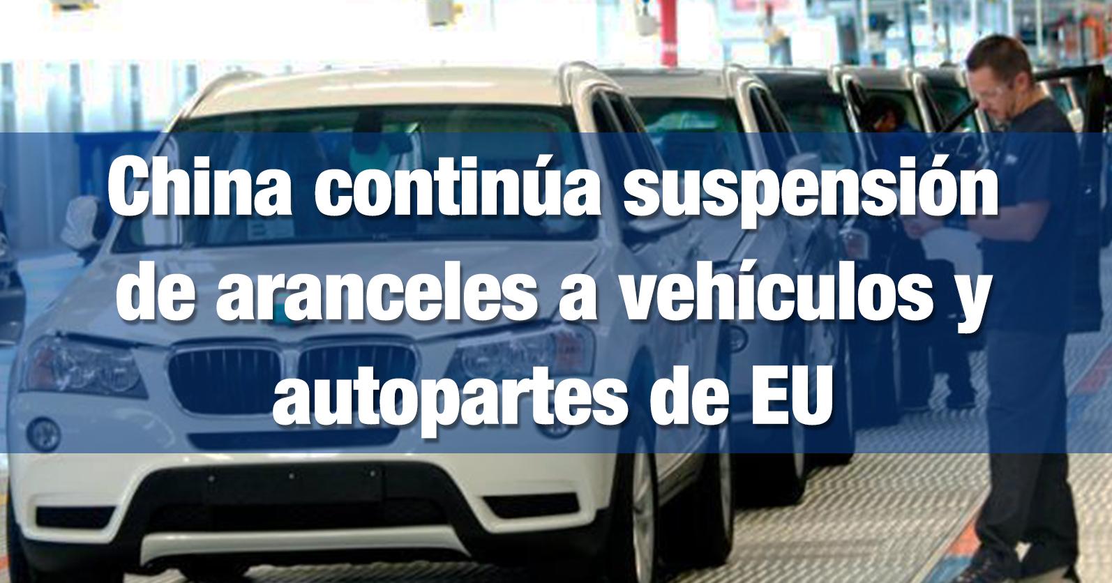 China continua suspensión de aranceles a vehículos y autopartes de EU
