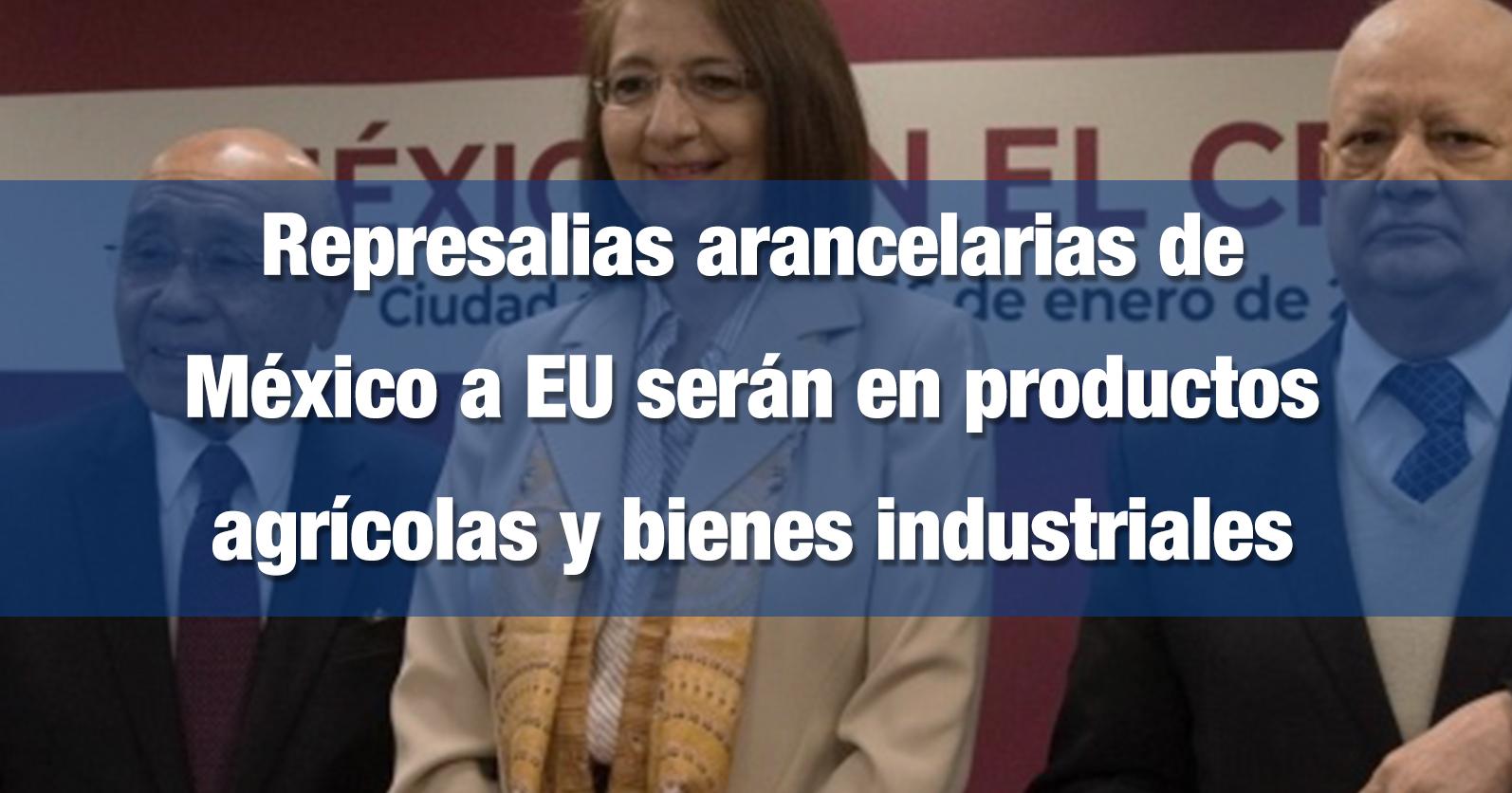 Represalias arancelarias de México a EU serán en productos agrícolas y bienes industriales