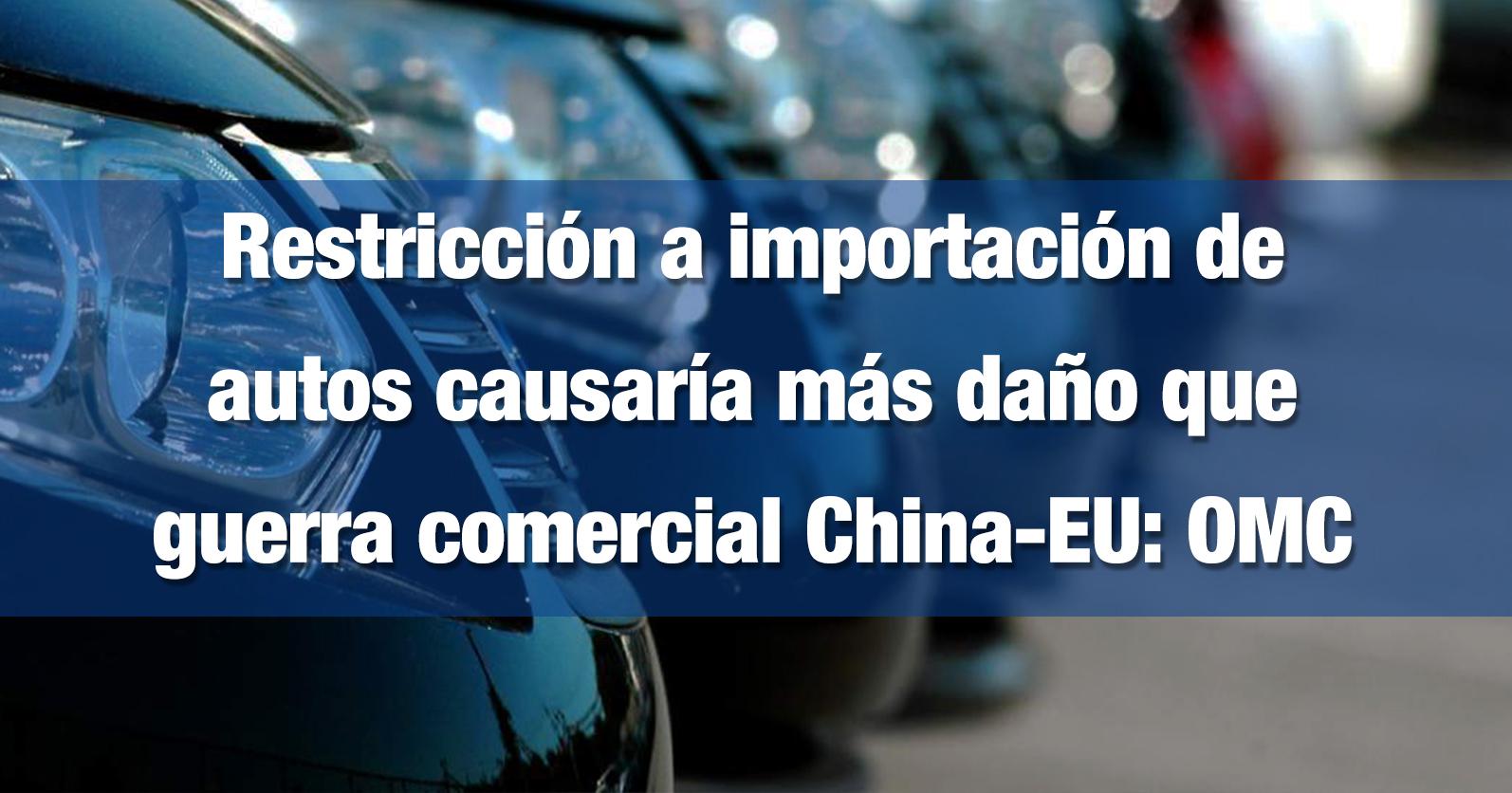 Restricción a importación de autos causaría más daño que guerra comercial China-EU: OMC