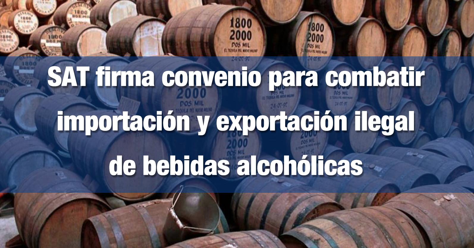 SAT firma convenio para combatir importación y exportación ilegal de bebidas alcohólicas