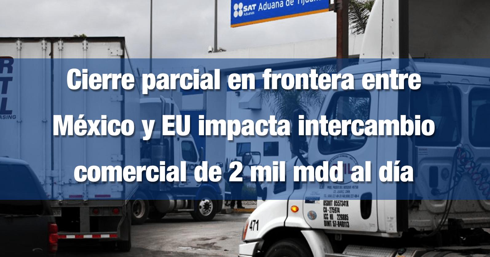 Cierre parcial en frontera entre México y EU impacta intercambio comercial de 2 mil mdd al día