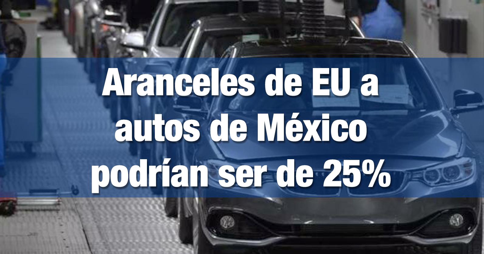 Aranceles de EU a autos de México podrían ser de 25%