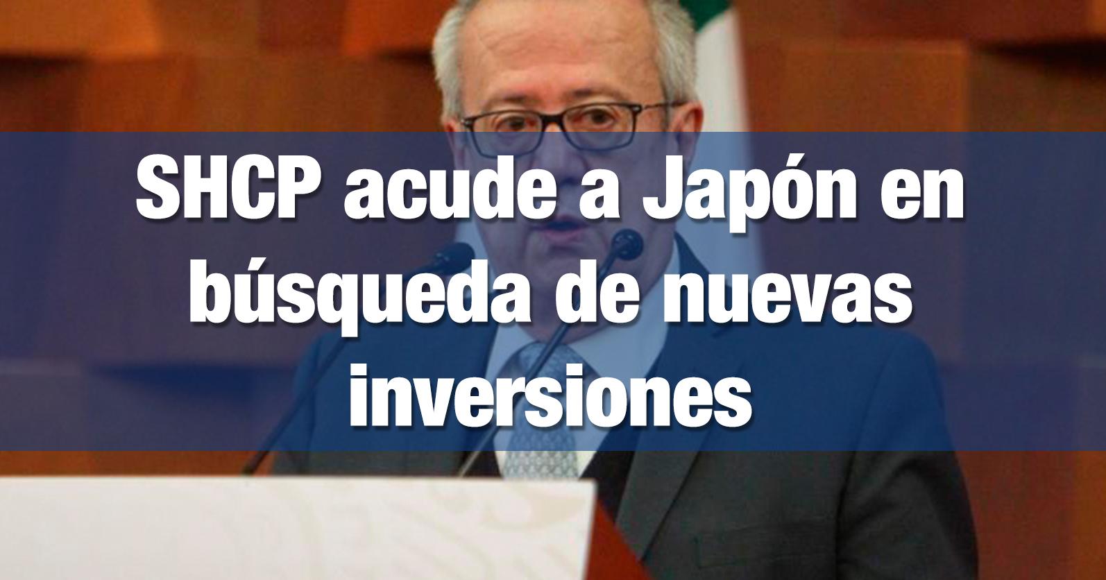SHCP acude a Japón en búsqueda de nuevas inversiones