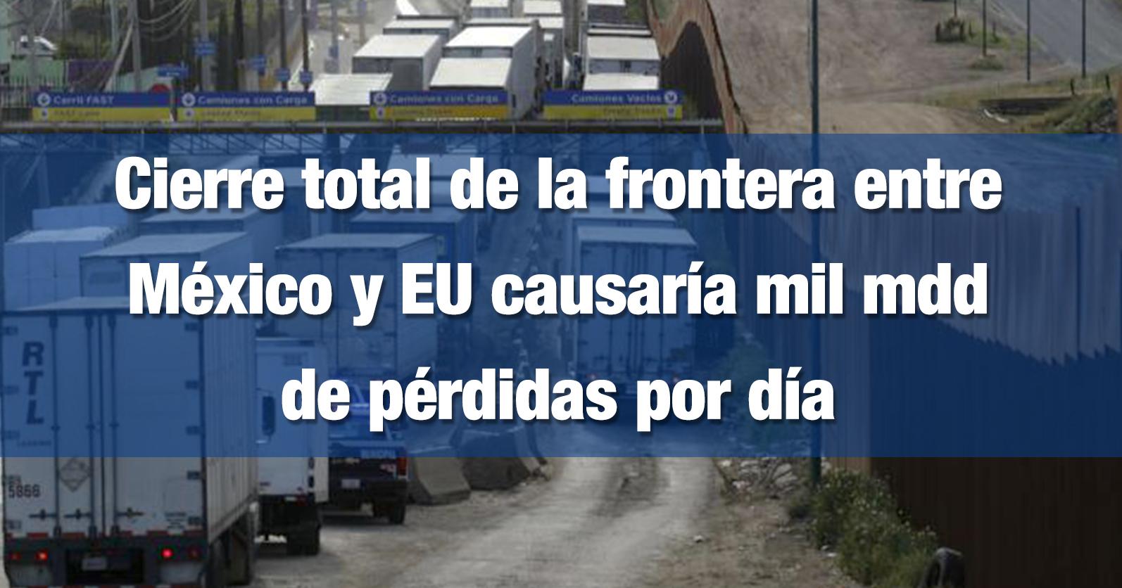 Cierre total de la frontera entre México y EU causaría mil mdd de pérdidas por día