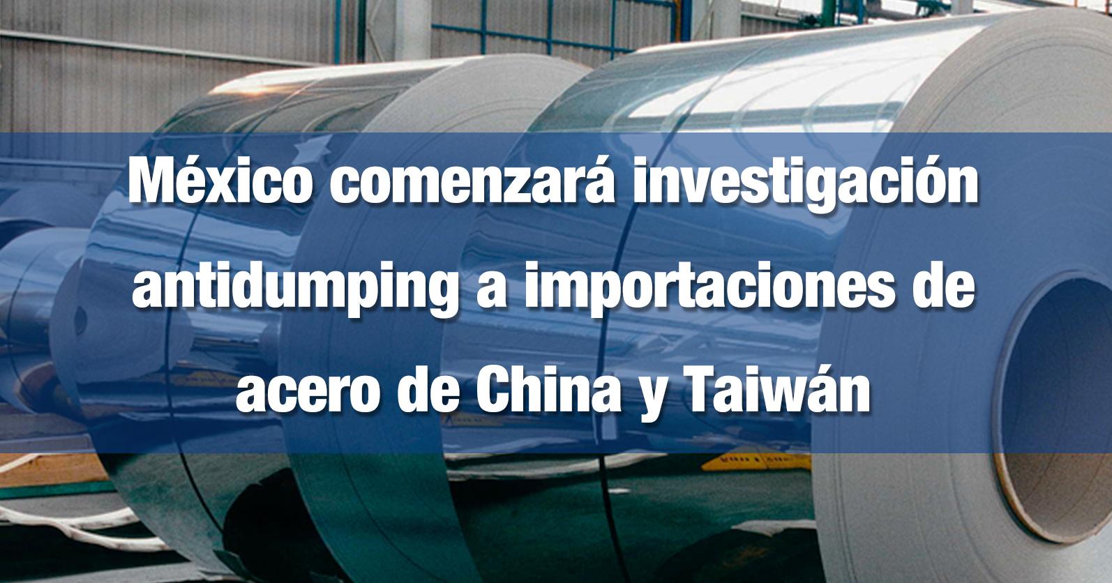 México comenzará investigación antidumping a importaciones de acero de China y Taiwán