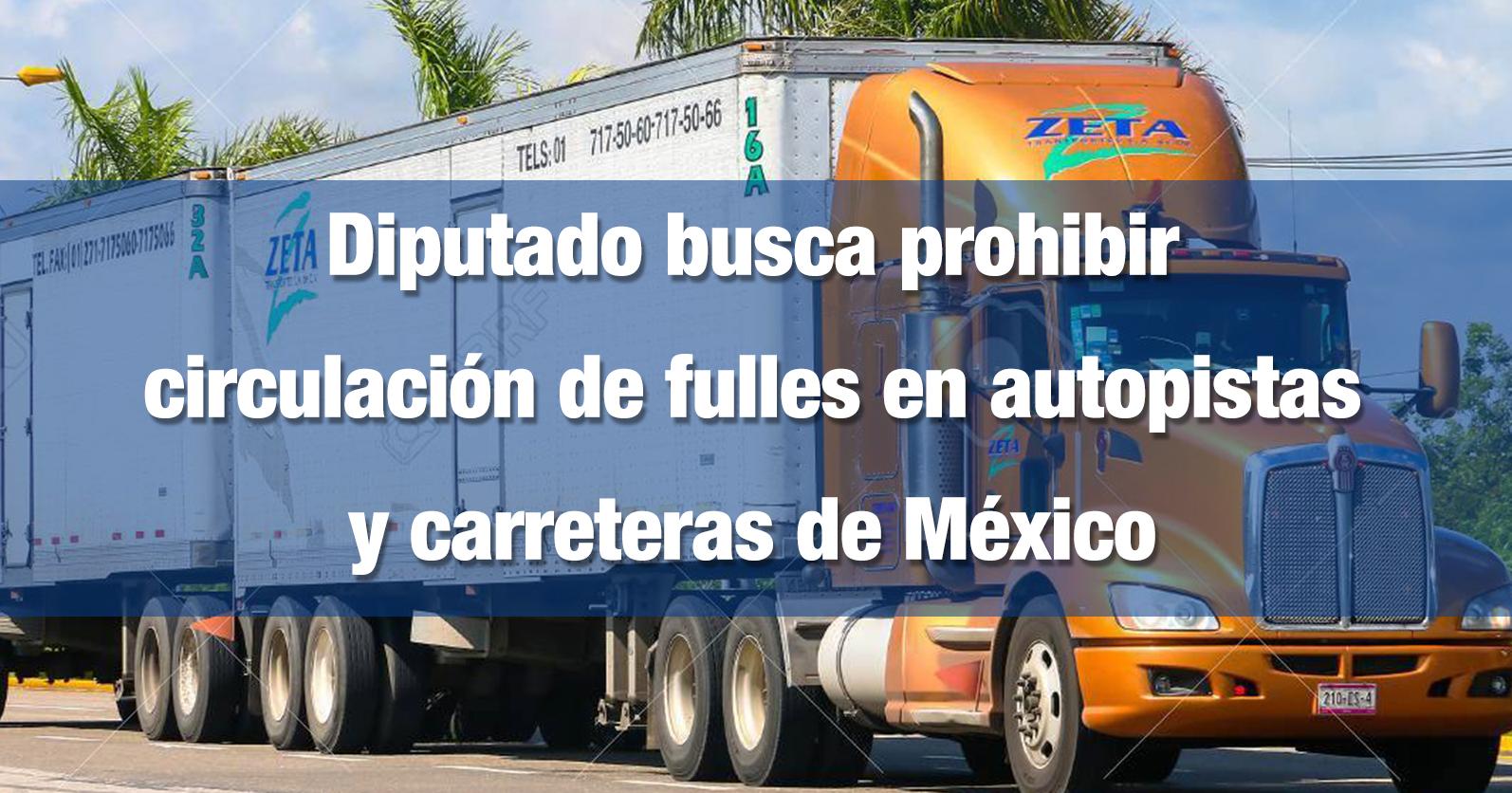 Diputado busca prohibir circulación de fulles en autopistas y carreteras de México