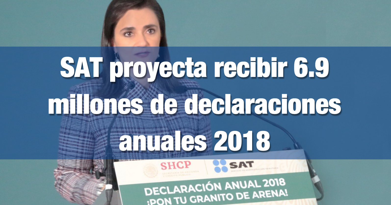 SAT proyecta recibir 6.9 millones de declaraciones anuales 2018