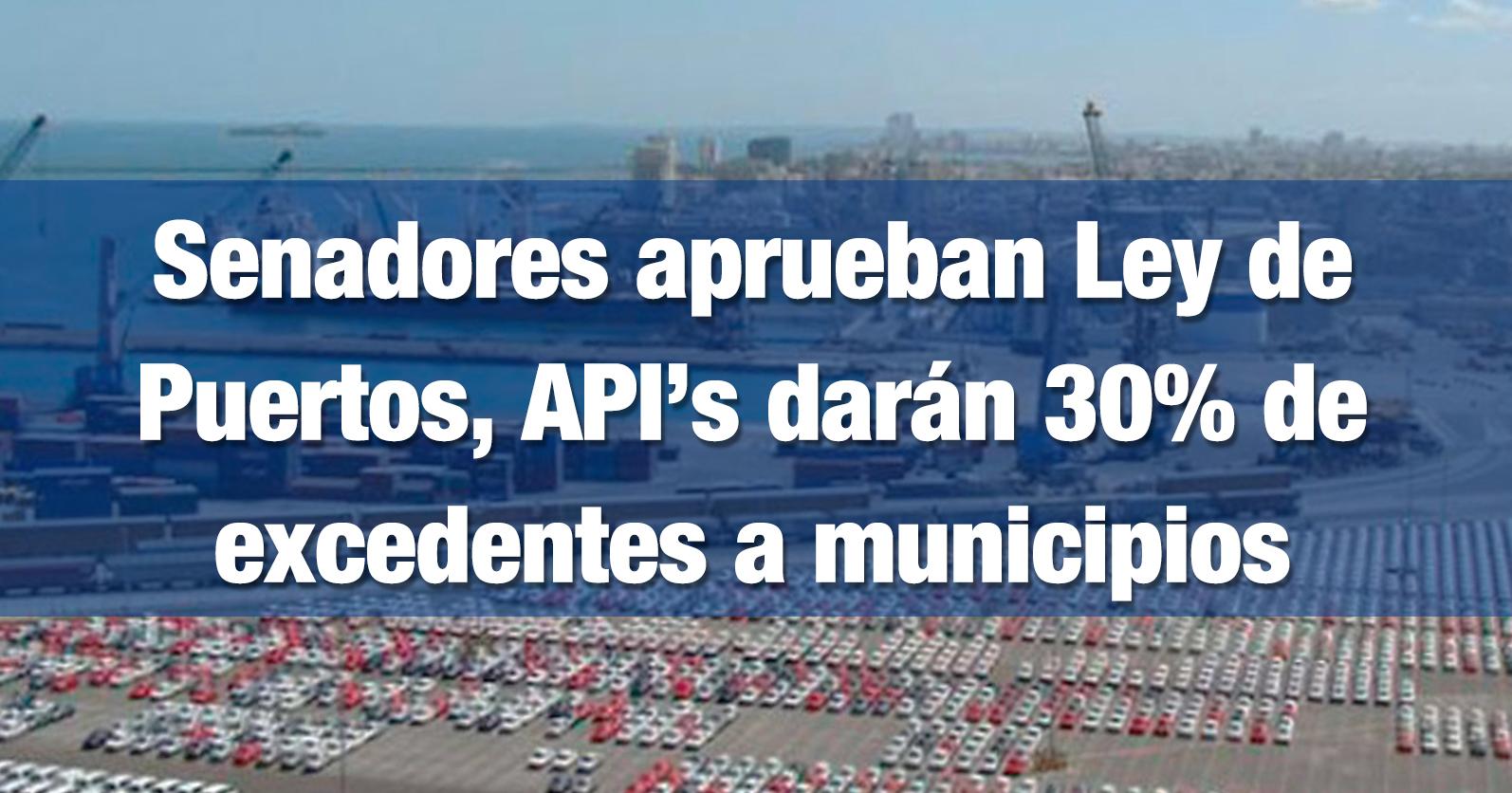 Senadores aprueban Ley de Puertos, API's darán 30% de excedentes a municipios