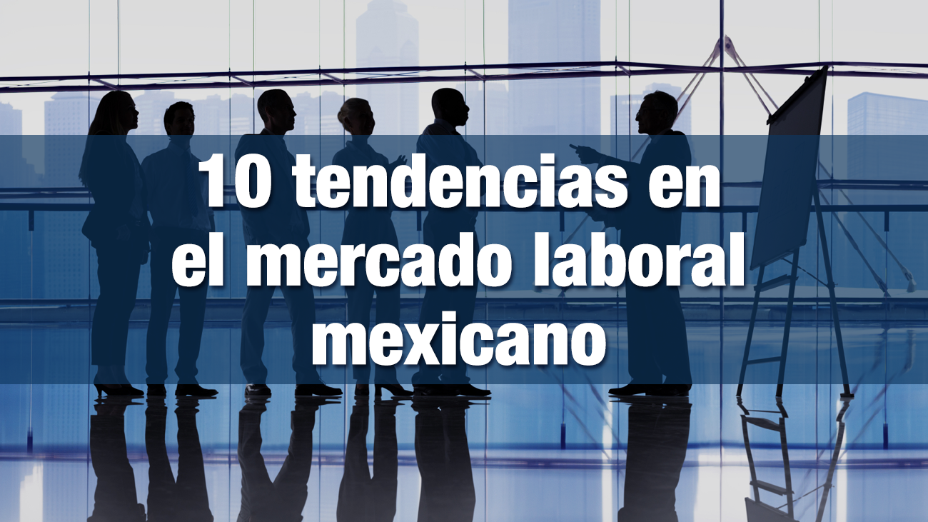 10 tendencias en el mercado laboral mexicano