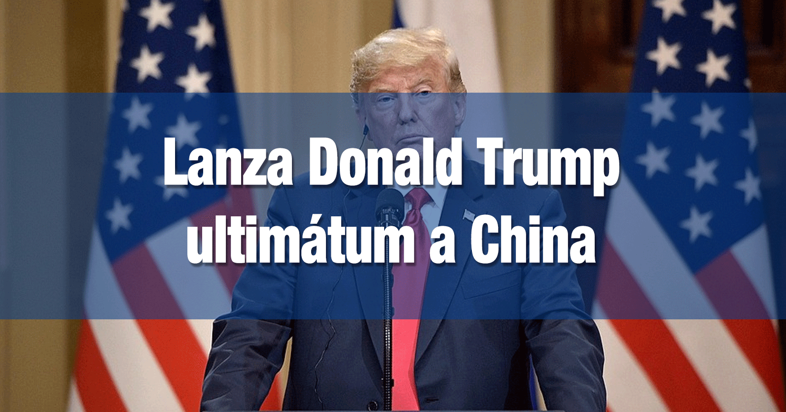 Lanza Donald Trump ultimátum a China