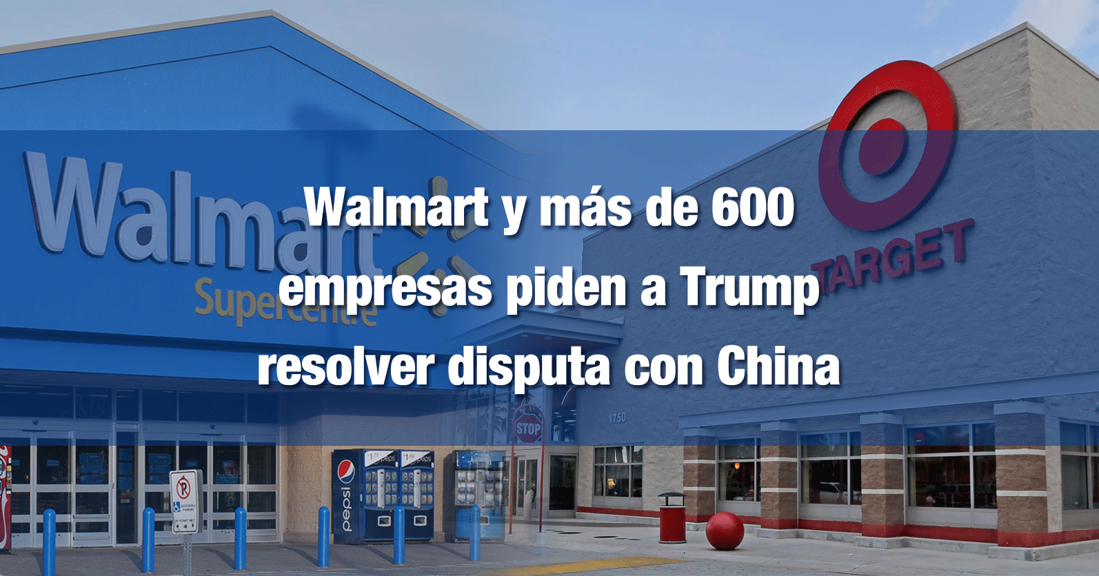 Walmart y más de 600 empresas piden a Trump resolver disputa con China