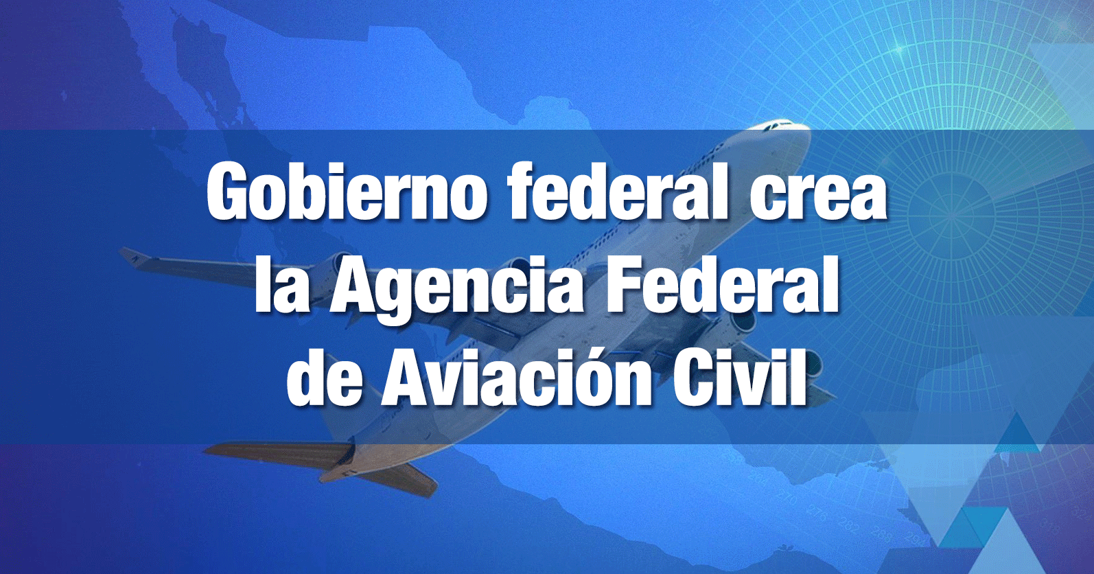 Gobierno federal crea la Agencia Federal de Aviación Civil