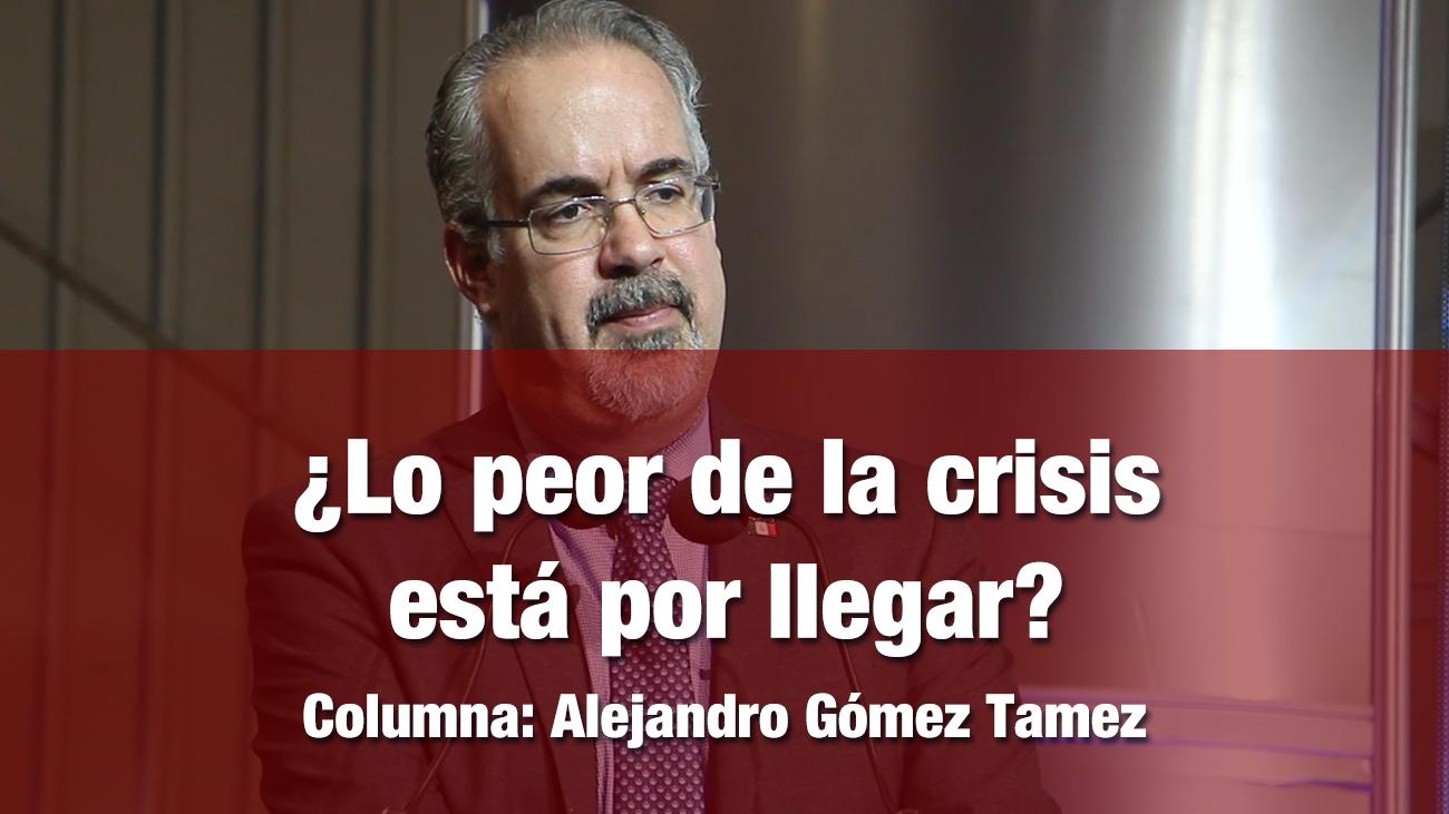 ¿Lo peor de la crisis está por llegar?