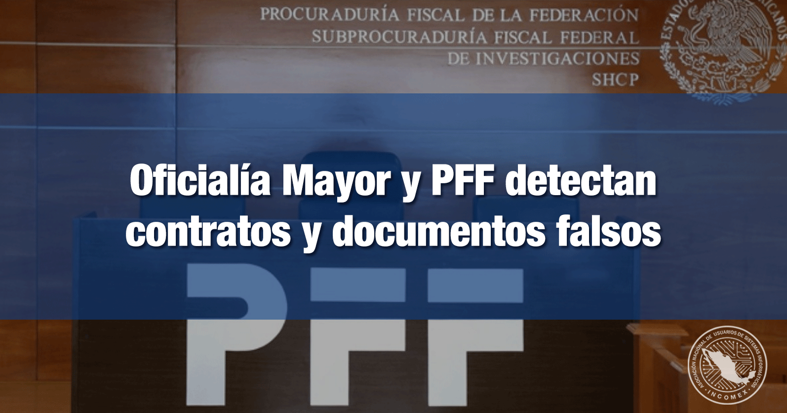 Oficialía Mayor y PFF detectan contratos y documentos falsos