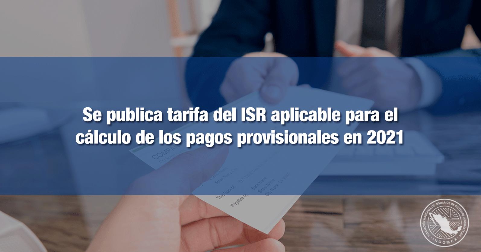 Se publica tarifa del ISR aplicable para el cálculo de los pagos provisionales en 2021