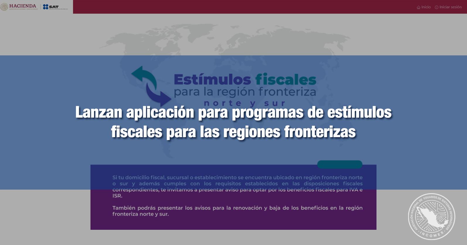 Lanzan aplicación para programas de estímulos fiscales para las regiones fronterizas