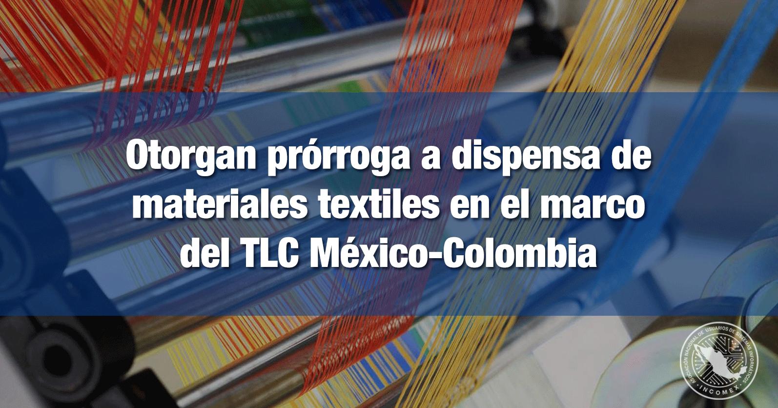 Otorgan prórroga a dispensa de materiales textiles en el marco del TLC México-Colombia