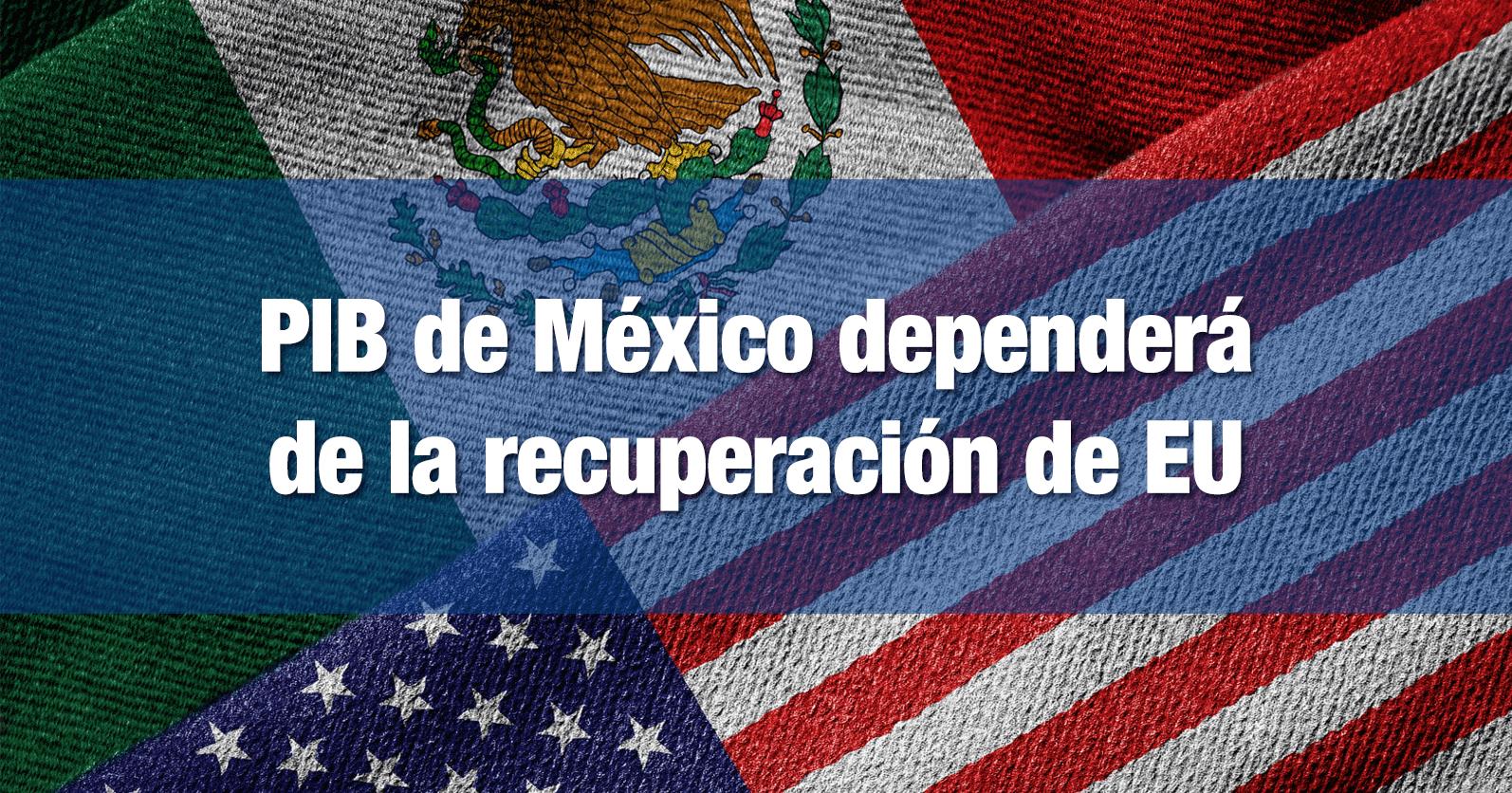 PIB de México dependerá de la recuperación de EU