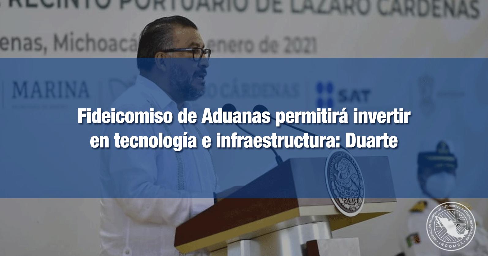 Fideicomiso de Aduanas permitirá invertir en tecnología e infraestructura: Horacio Duarte