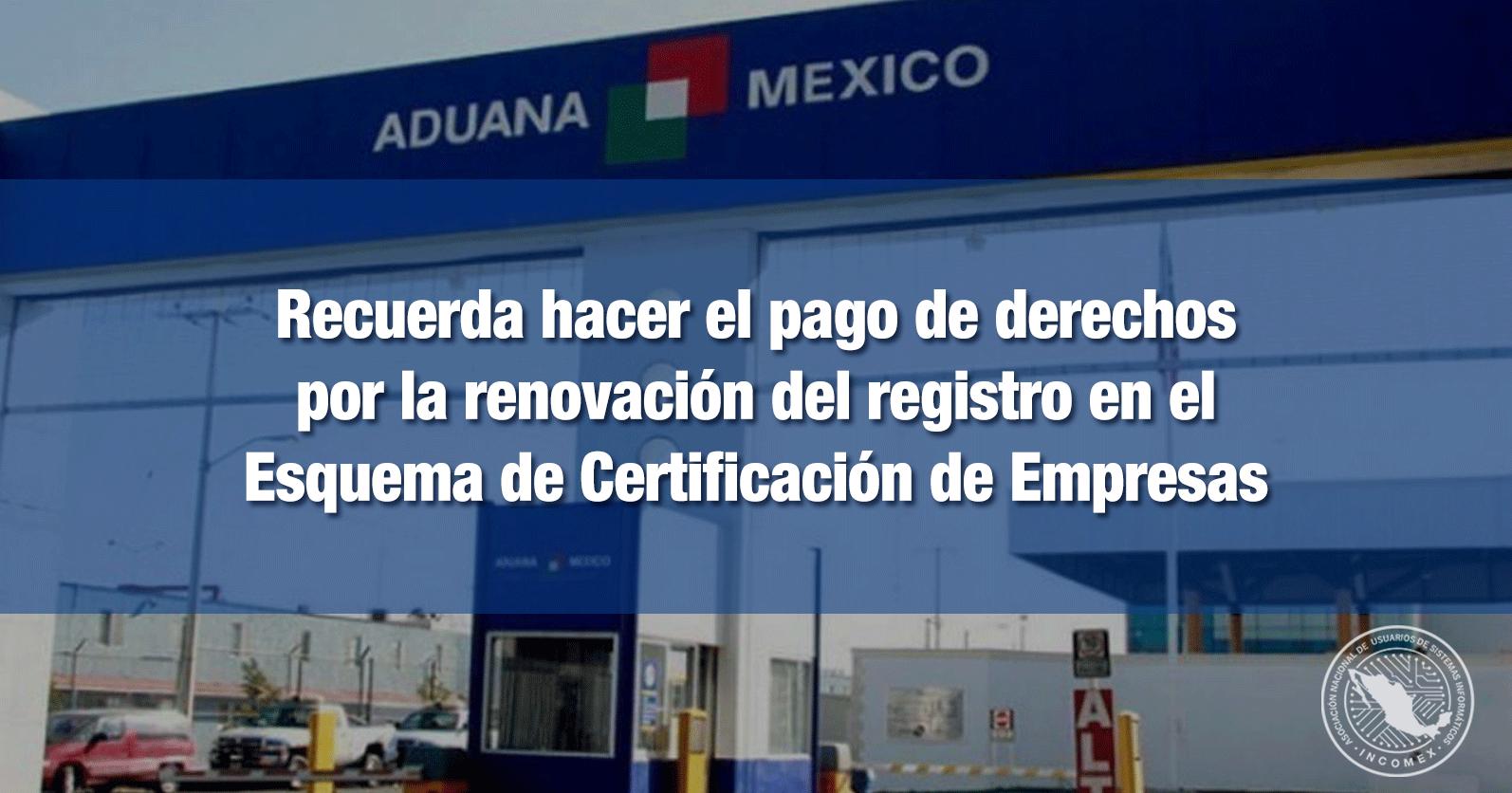 Recuerda hacer el pago de derechos por la renovación del registro en el Esquema de Certificación de Empresas