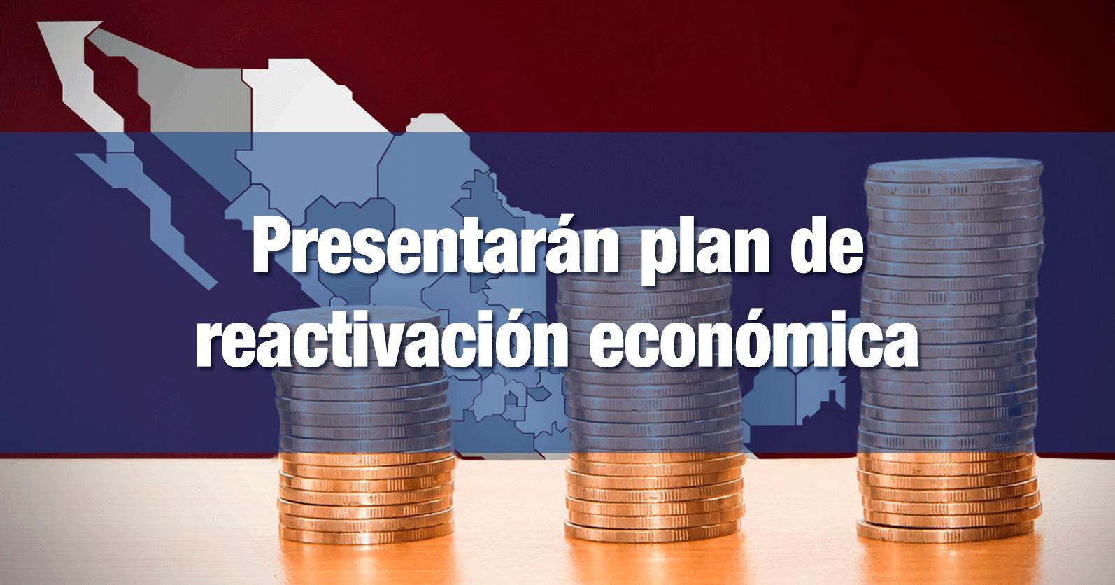 Presentarán plan de reactivación económica