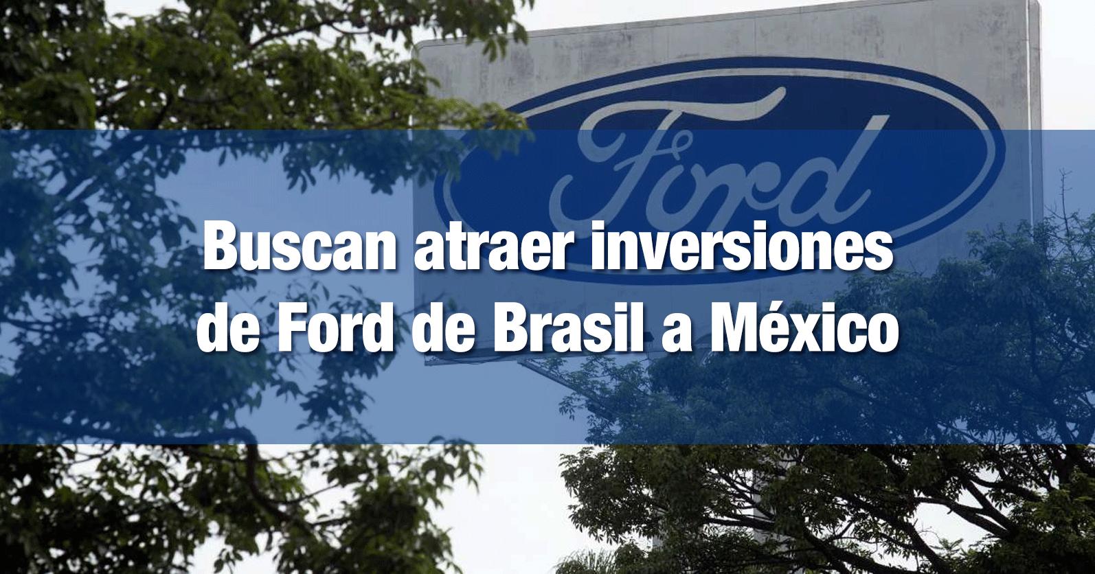 Buscan atraer inversiones de Ford de Brasil a México