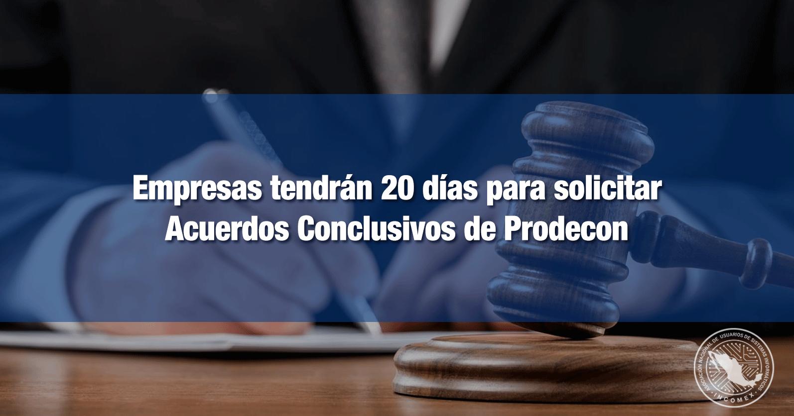 Empresas tendrán 20 días para solicitar Acuerdos Conclusivos de Prodecon