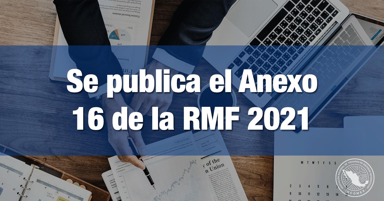 Se publica el Anexo 16 de la RMF 2021
