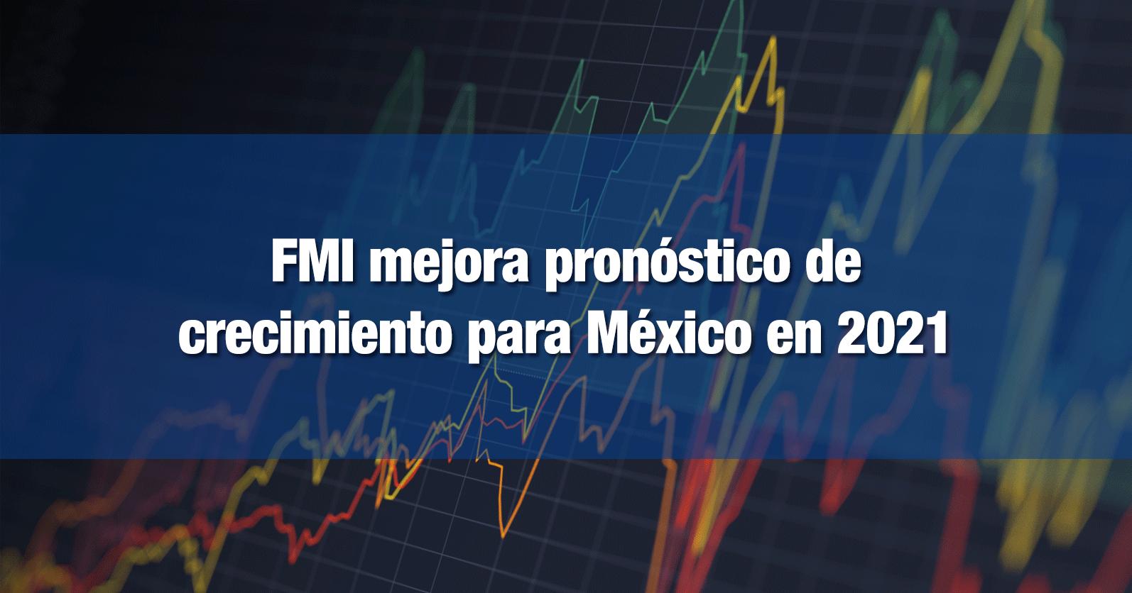 FMI mejora pronóstico de crecimiento para México en 2021