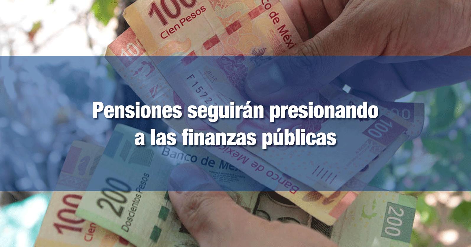 Pensiones seguirán presionando a las finanzas públicas