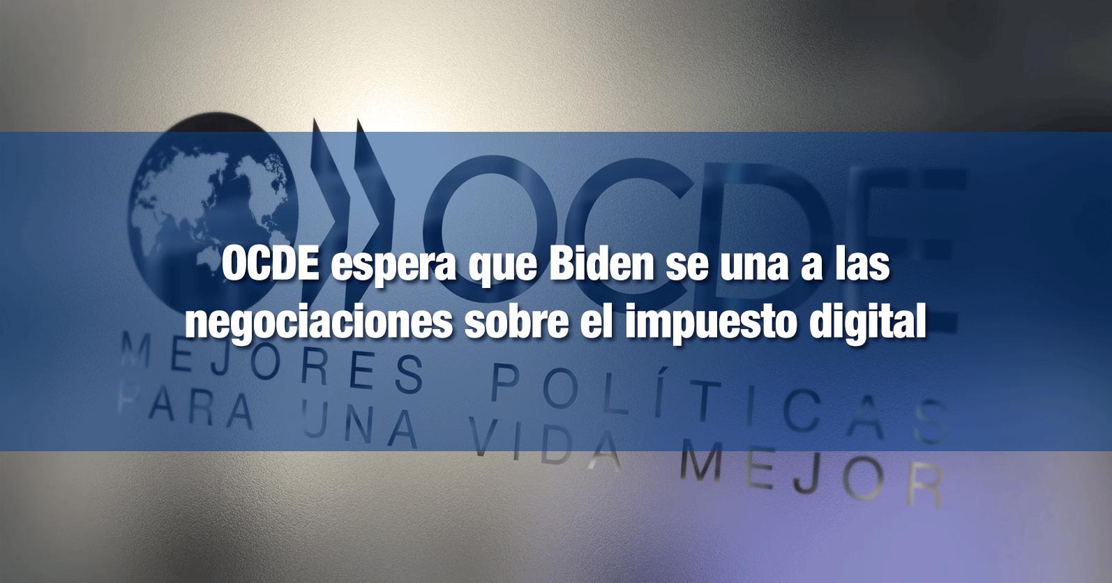 OCDE espera que Biden se una a las negociaciones sobre el impuesto digital