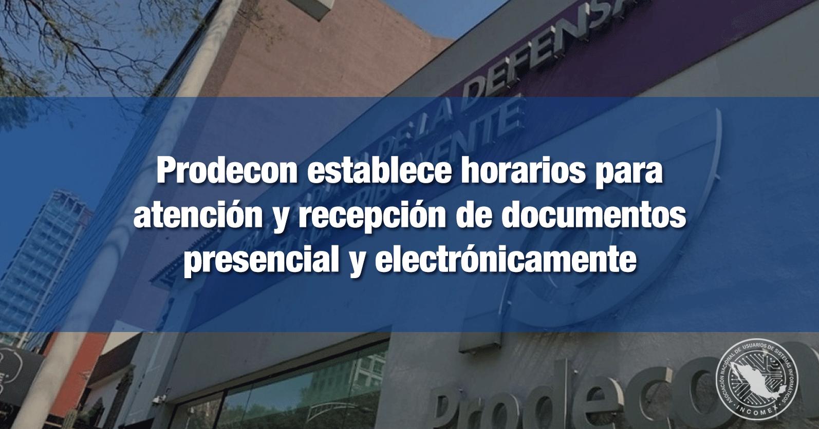 Prodecon establece horarios para atención y recepción de documentos presencial y electrónicamente