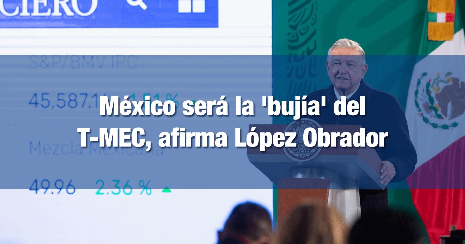 México será la 'bujía' del T-MEC, afirma López Obrador