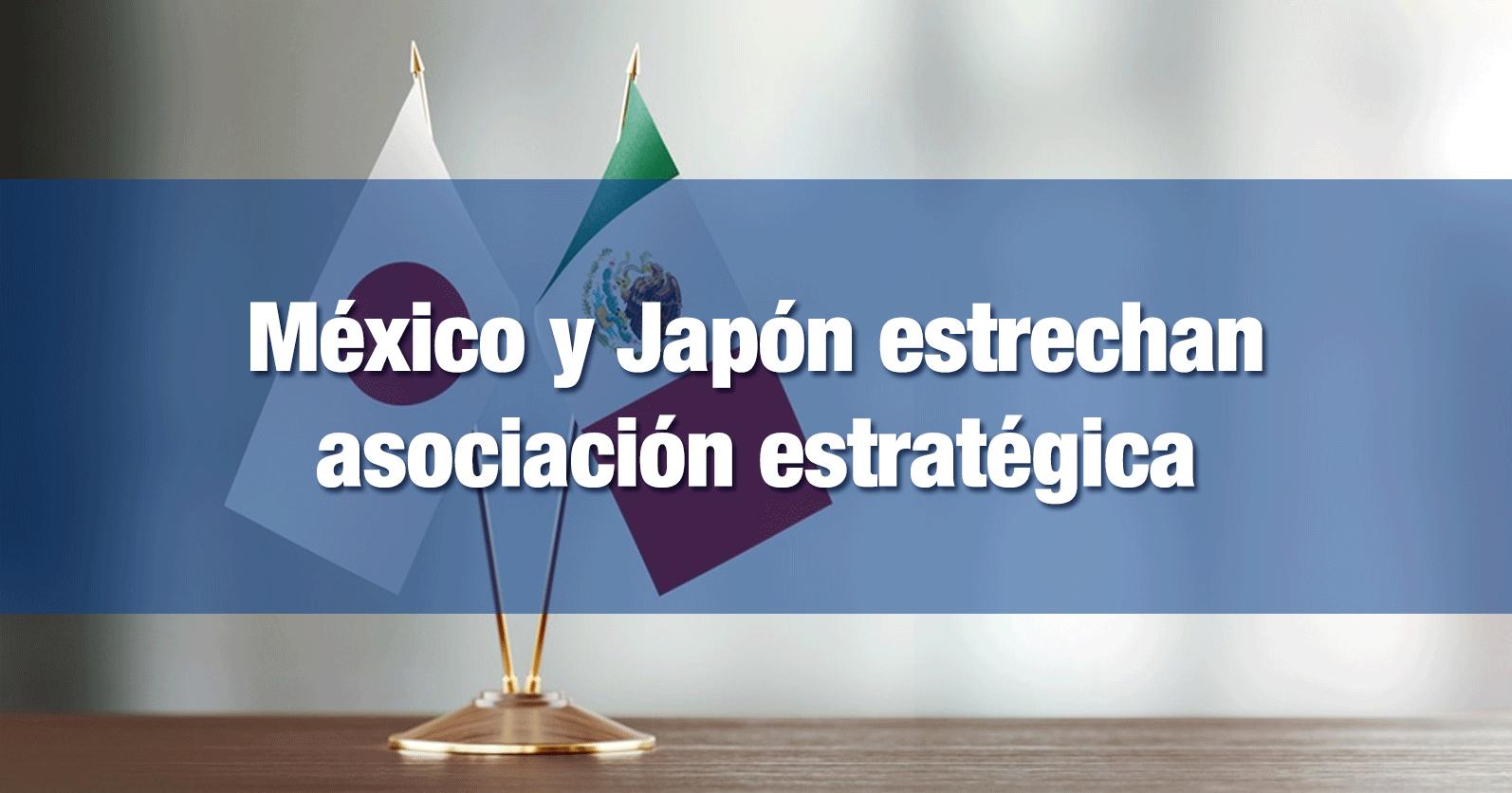 México y Japón estrechan asociación estratégica