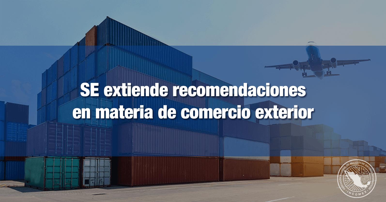 SE extiende recomendaciones en materia de comercio exterior