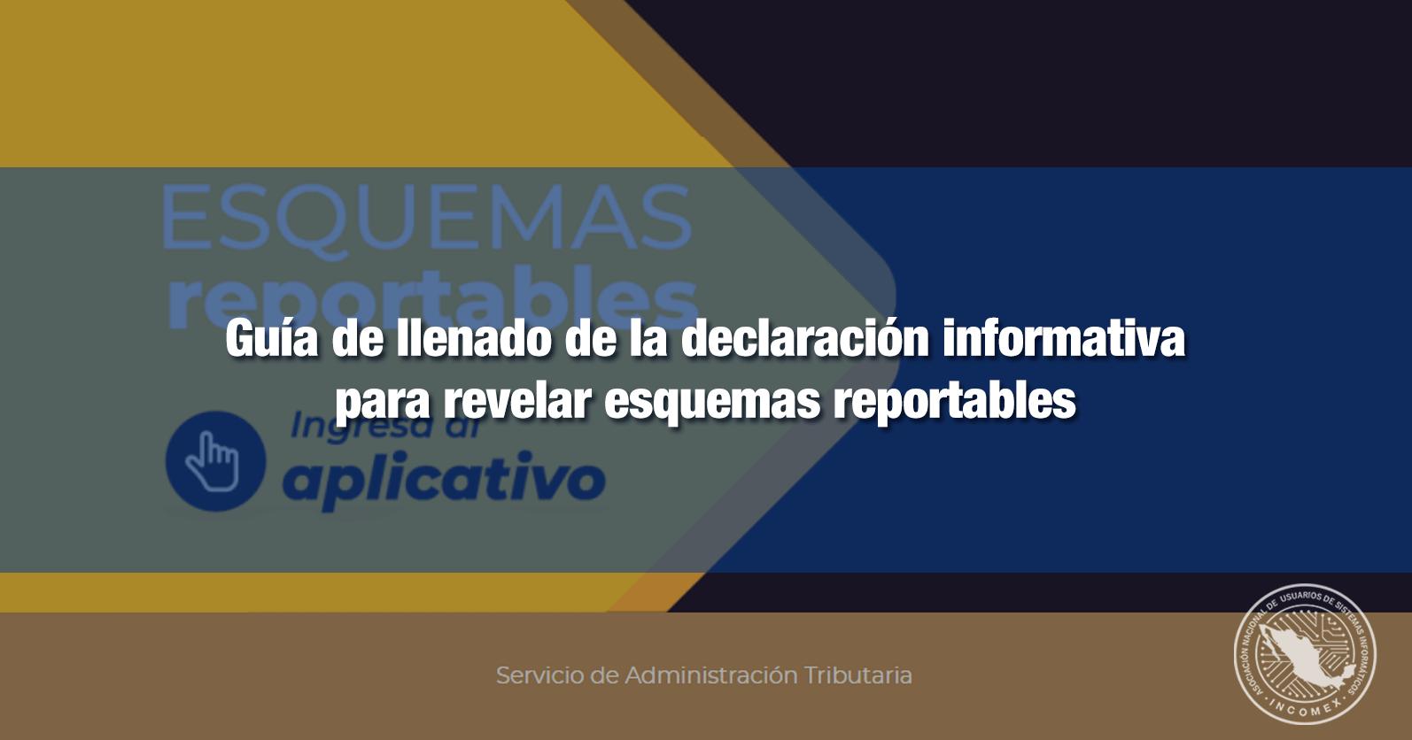 Guía de llenado de la declaración informativa para revelar esquemas reportables