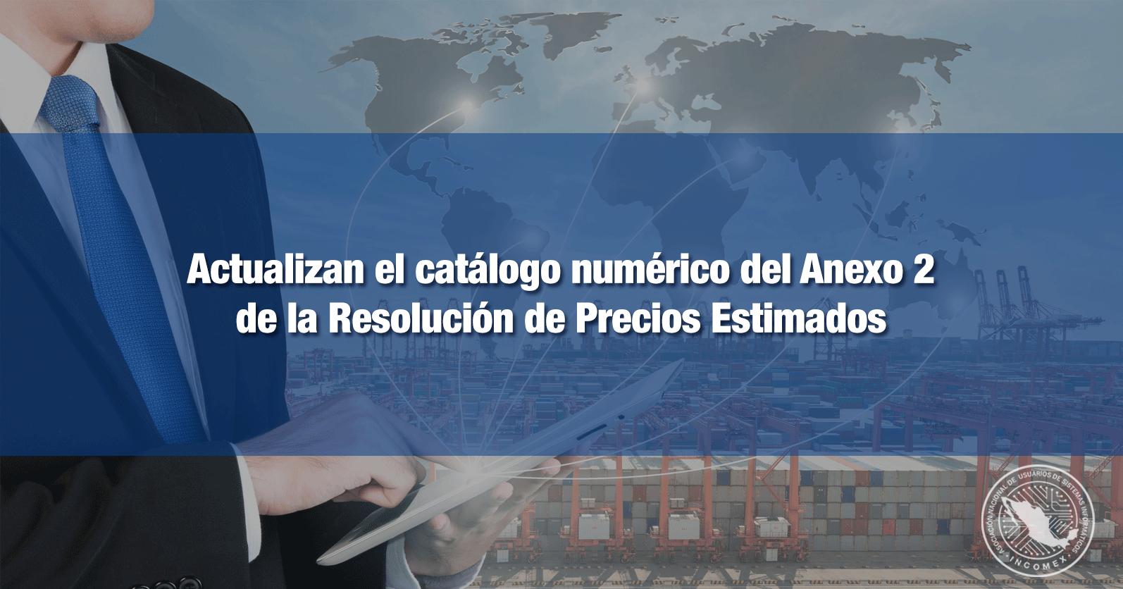Actualizan el catálogo numérico del Anexo 2 de la Resolución de Precios Estimados