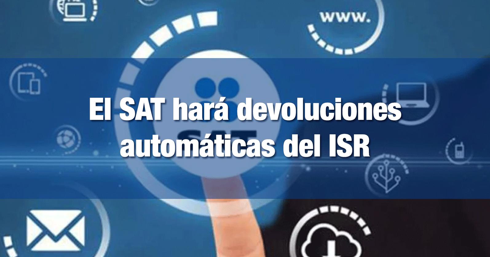 El SAT hará devoluciones automáticas del ISR