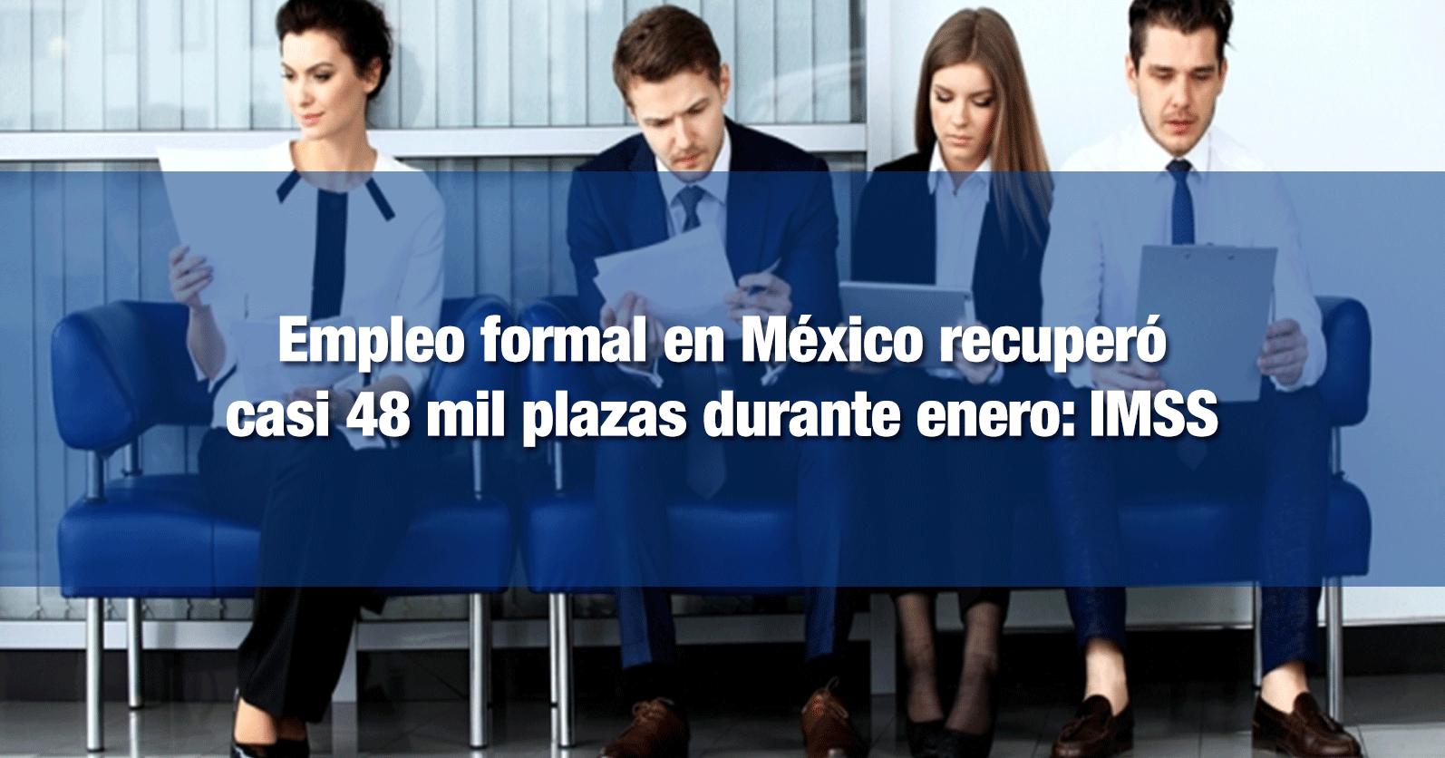 Empleo formal en México recuperó casi 48 mil plazas durante enero: IMSS