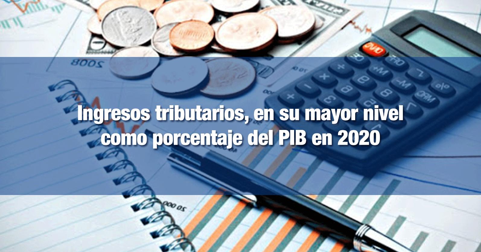 Ingresos tributarios, en su mayor nivel como porcentaje del PIB en 2020