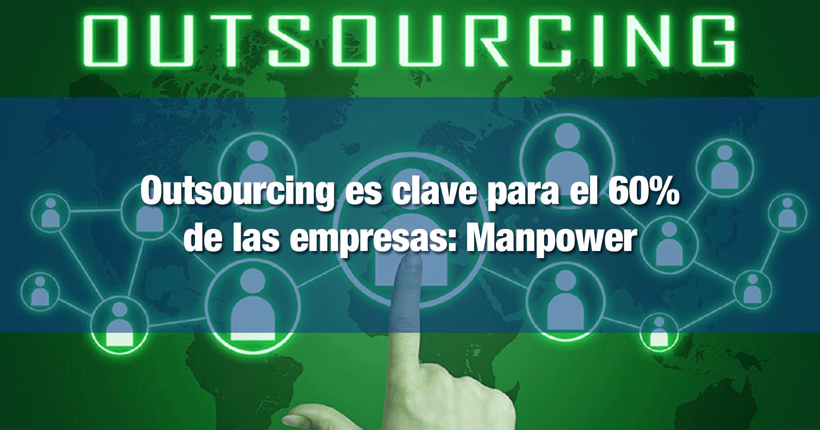 Outsourcing es clave para el 60% de las empresas: Manpower
