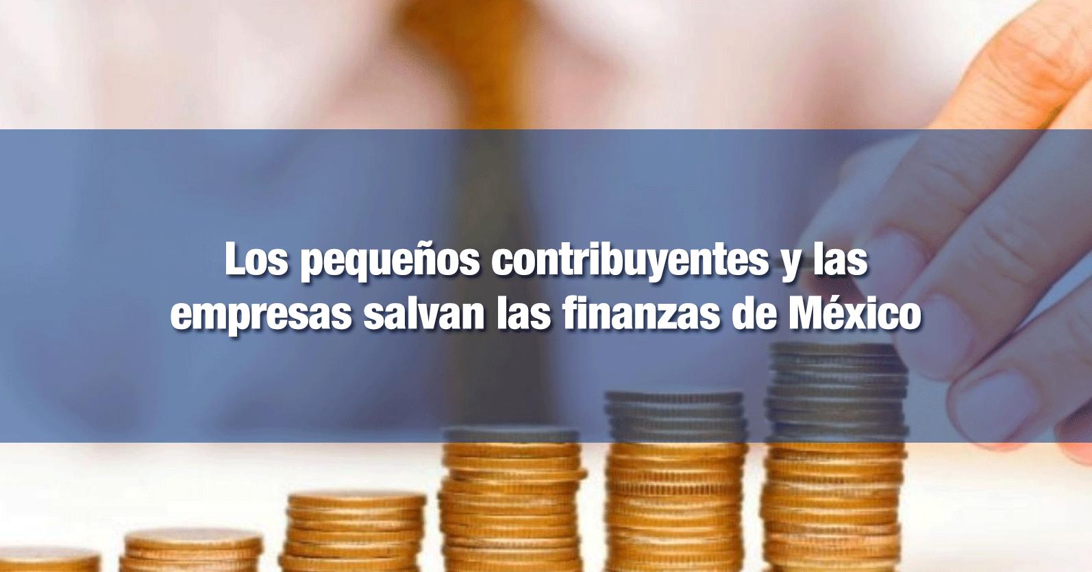 Los pequeños contribuyentes y las empresas salvan las finanzas de México