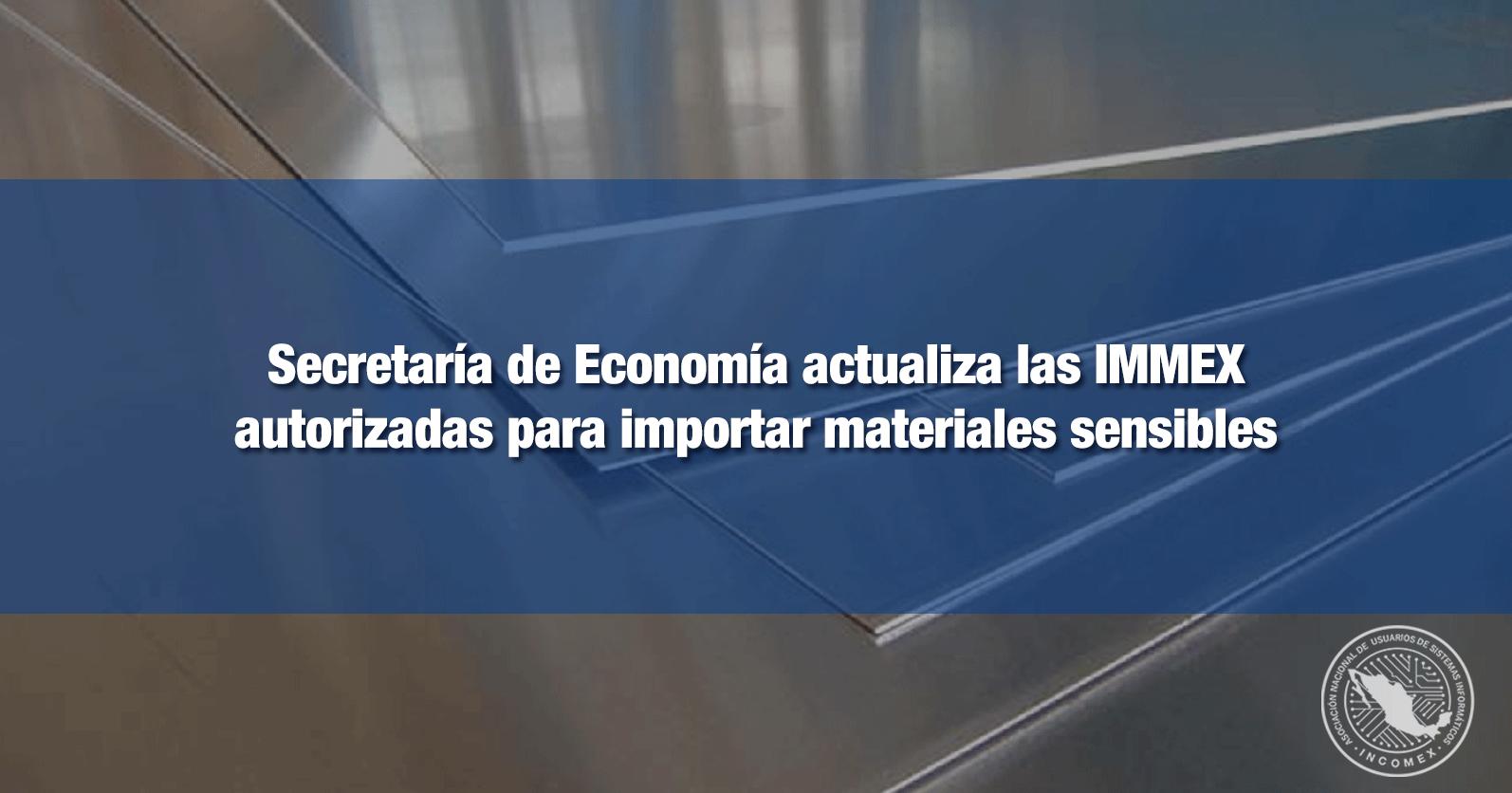 Secretaría de Economía actualiza las IMMEX autorizadas para importar materiales sensibles