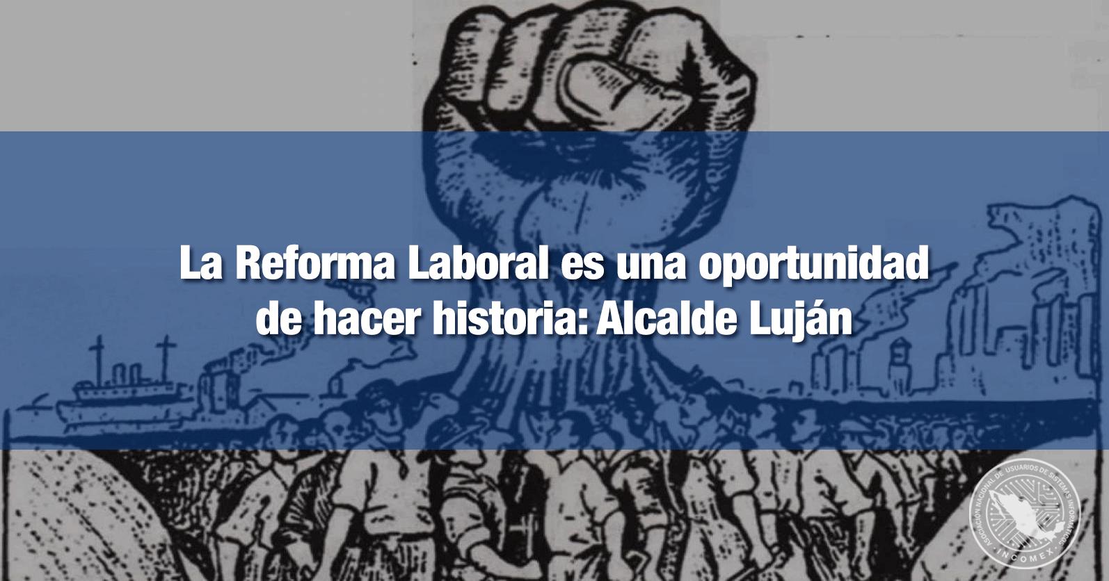 La Reforma Laboral es una oportunidad de hacer historia: Alcalde Luján