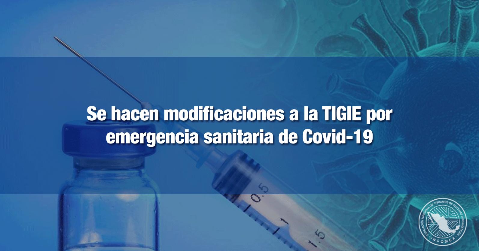 Se hacen modificaciones a la TIGIE por emergencia sanitaria de Covid-19